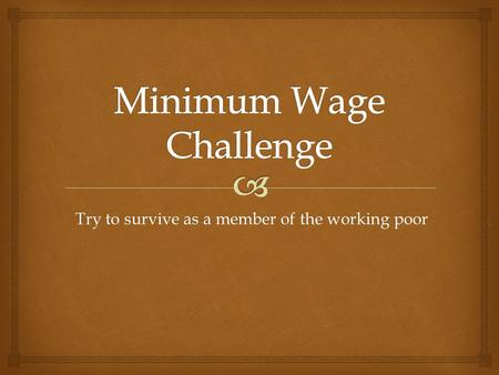 Try to survive as a member of the working poor. Basic Information.