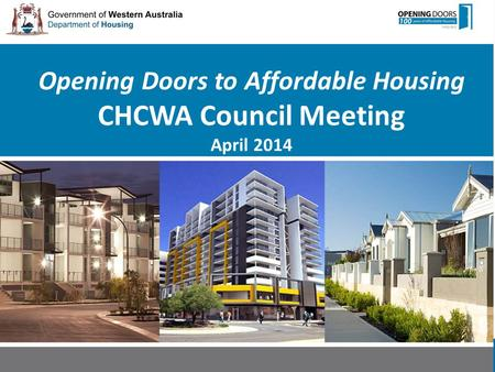 Opening Doors to Affordable Housing CHCWA Council Meeting April 2014.