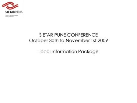 SIETAR PUNE CONFERENCE October 30th to November 1st 2009 Local Information Package.