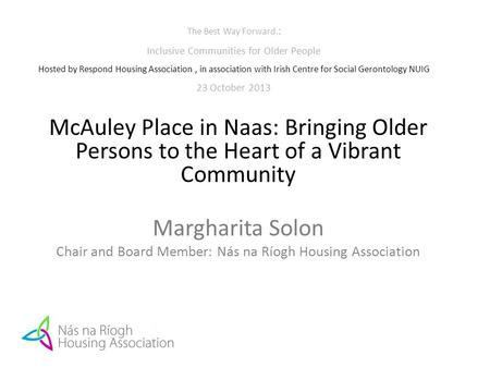 The Best Way Forward. : Inclusive Communities for Older People Hosted by Respond Housing Association, in association with Irish Centre for Social Gerontology.
