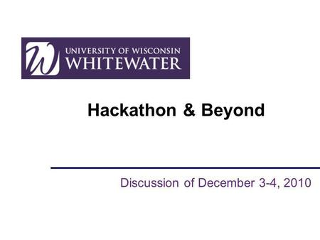 Hackathon & Beyond Discussion of December 3-4, 2010.
