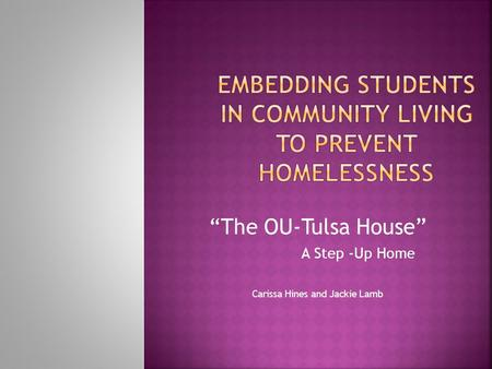 The OU-Tulsa House A Step -Up Home Carissa Hines and Jackie Lamb.