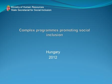 Hungary 2012 Ministry of Human Resources State Secretariat for Social Inclusion.
