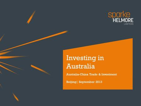 Investing in Australia Australia-China Trade & Investment Beijing| September 2013.