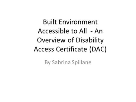 Built Environment Accessible to All - An Overview of Disability Access Certificate (DAC) By Sabrina Spillane.