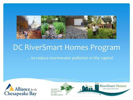 DC RiverSmart Homes Program …to reduce stormwater pollution in the capitol.
