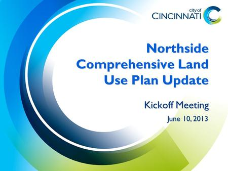 Northside Comprehensive Land Use Plan Update Kickoff Meeting June 10, 2013.