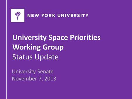 University Space Priorities Working Group Status Update University Senate November 7, 2013.