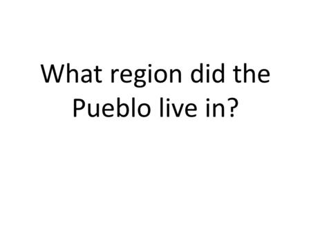 What region did the Pueblo live in?. What family? Southwest United States in present- day New Mexico and Arizona Region.