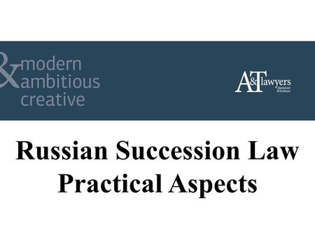 Russian Succession Law Practical Aspects. General Overview of Russian Succession Rules 1.Rules on succession are regulated by the RF Civil Code (part.