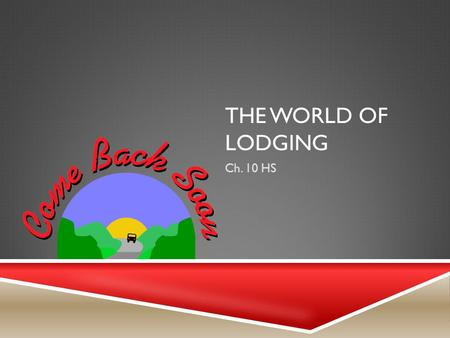 THE WORLD OF LODGING Ch. 10 HS. TYPES OF LODGING BUSINESSES Section 1.
