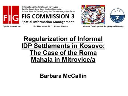 Regularization of Informal IDP Settlements in Kosovo: The Case of the Roma Mahala in Mitrovice/a Barbara McCallin.
