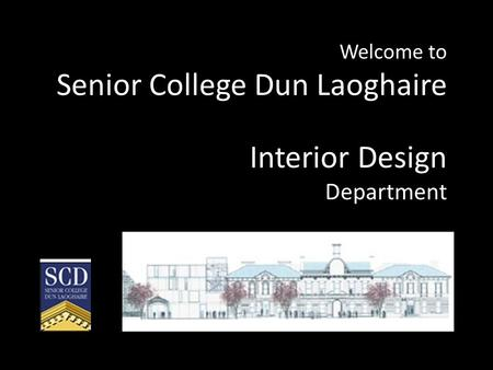 Welcome to Senior College Dun Laoghaire Interior Design Department.
