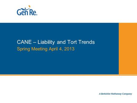 Spring Meeting April 4, 2013 CANE – Liability and Tort Trends.
