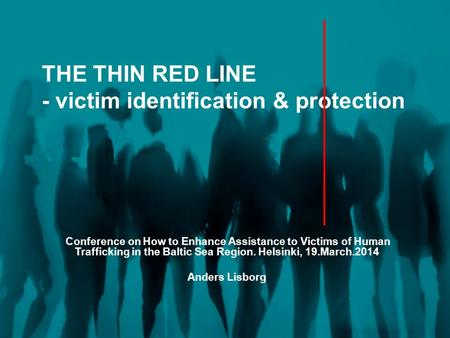 THE THIN RED LINE - victim identification & protection Conference on How to Enhance Assistance to Victims of Human Trafficking in the Baltic Sea Region.