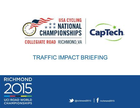 @richmond2015 | /richmond2015 TRAFFIC IMPACT BRIEFING.