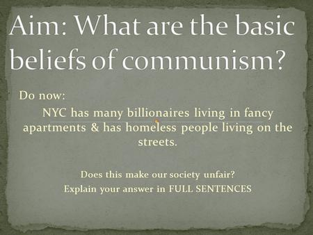 Do now: NYC has many billionaires living in fancy apartments & has homeless people living on the streets. Does this make our society unfair? Explain your.