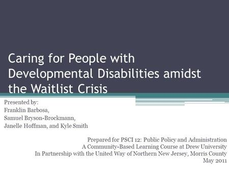Caring for People with Developmental Disabilities amidst the Waitlist Crisis Presented by: Franklin Barbosa, Samuel Bryson-Brockmann, Janelle Hoffman,