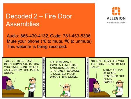 Decoded 2 – Fire Door Assemblies Audio: 866-430-4132, Code: 781-453-5306 Mute your phone (*6 to mute, #6 to unmute) This webinar is being recorded.