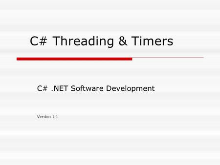 C# Threading & Timers C#.NET Software Development Version 1.1.