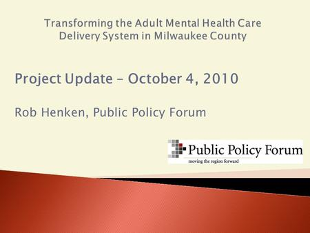 Project Update – October 4, 2010 Rob Henken, Public Policy Forum.