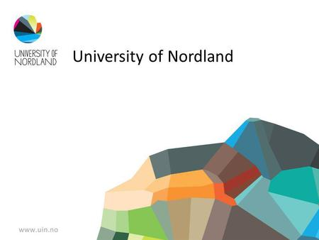 University of Nordland. Our mission Setting a high standard for research and education, nationally and internationally Strengthen Nordland as a region.