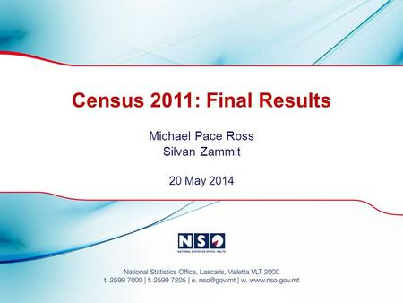 Census 2011: Final Results Michael Pace Ross Silvan Zammit 20 May 2014.