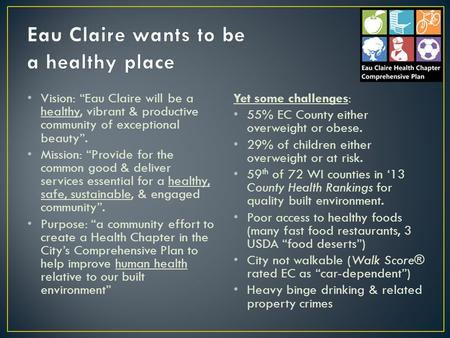 Vision: Eau Claire will be a healthy, vibrant & productive community of exceptional beauty. Mission: Provide for the common good & deliver services essential.