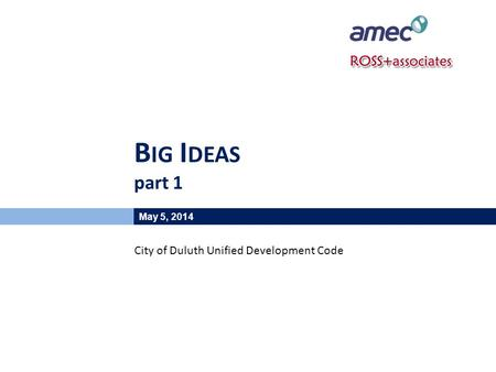 B IG I DEAS part 1 May 5, 2014 City of Duluth Unified Development Code.