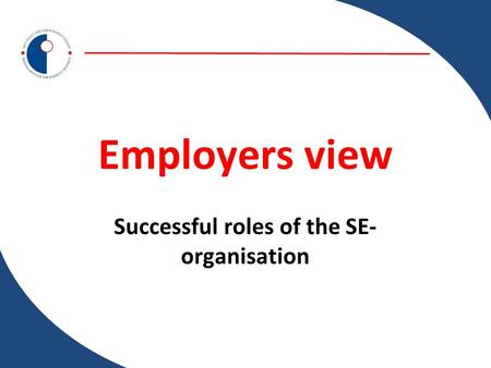 Employers view Successful roles of the SE- organisation.