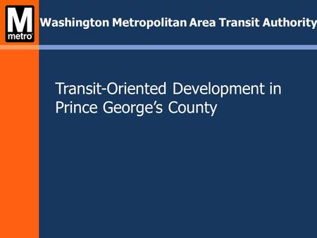 Transit-Oriented Development in Prince Georges County Washington Metropolitan Area Transit Authority.