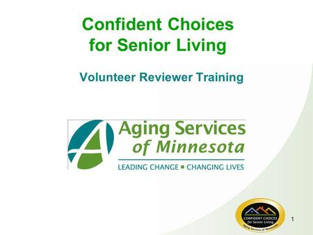 1 Confident Choices for Senior Living Volunteer Reviewer Training.