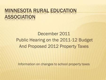 December 2011 Public Hearing on the 2011-12 Budget And Proposed 2012 Property Taxes Information on changes to school property taxes.