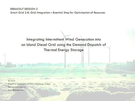 BREAKOUT SESSION 2 Smart Grid 2-B: Grid Integration – Essential Step for Optimization of Resources Integrating Intermittent Wind Generation into an Island.