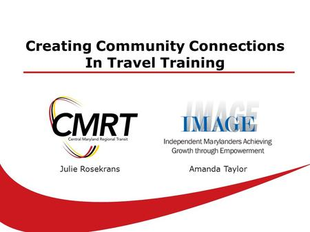 Creating Community Connections In Travel Training Julie RosekransAmanda Taylor.