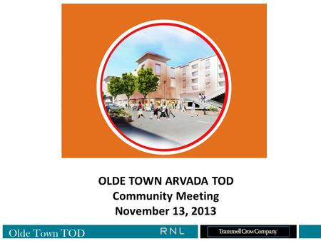 OLDE TOWN ARVADA TOD Community Meeting November 13, 2013 Olde Town TOD.