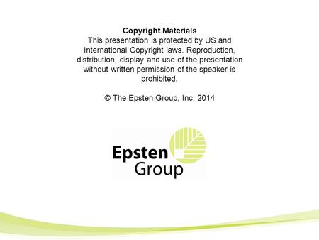 Copyright Materials This presentation is protected by US and International Copyright laws. Reproduction, distribution, display and use of the presentation.