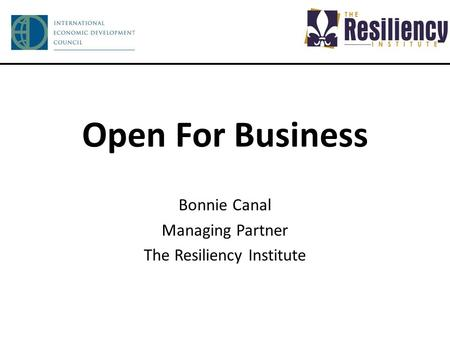Open For Business Bonnie Canal Managing Partner The Resiliency Institute.