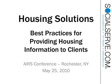 Housing Solutions Best Practices for Providing Housing Information to Clients AIRS Conference – Rochester, NY May 25, 2010.