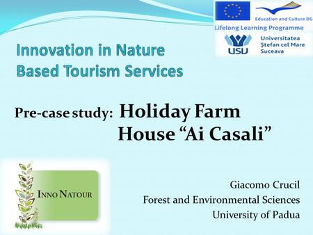 Giacomo Crucil Forest and Environmental Sciences University of Padua Pre-case study: Holiday Farm House Ai Casali.