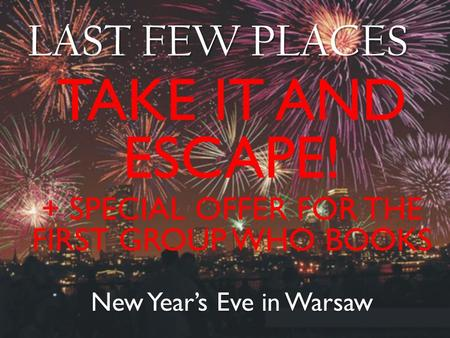 New Years Eve in Warsaw LAST FEW PLACES TAKE IT AND ESCAPE! + SPECIAL OFFER FOR THE FIRST GROUP WHO BOOKS.