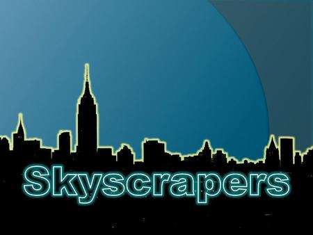 Skyscrapers are a fairly modern invention. Starting in the late 19 th century, cities around the world were growing. But in the U.S., New York City.