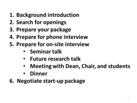 1.Background introduction 2.Search for openings 3.Prepare your package 4.Prepare for phone interview 5.Prepare for on-site interview Seminar talk Future.