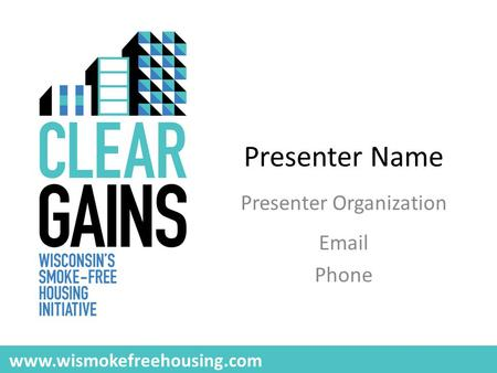 Presenter Name Presenter Organization Email Phone www.wismokefreehousing.com.