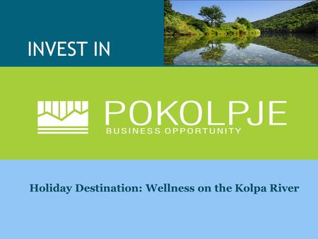 INVEST IN Holiday Destination: Wellness on the Kolpa River.
