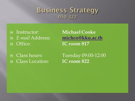 Instructor: Michael Cooke  Address : Office: IC room 817 Class hours:Tuesday 09:00-12:00 Class Location: IC room.
