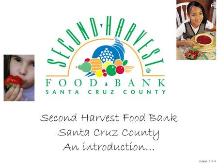 Second Harvest Food Bank Santa Cruz County An introduction… Updated: 2.19.14.