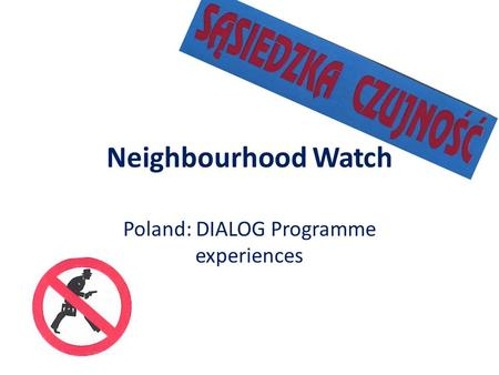 Neighbourhood Watch Poland: DIALOG Programme experiences.