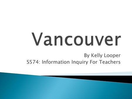 By Kelly Looper S574: Information Inquiry For Teachers.