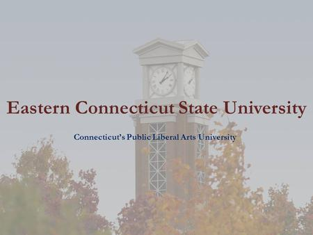 Eastern Connecticut State University Connecticuts Public Liberal Arts University.
